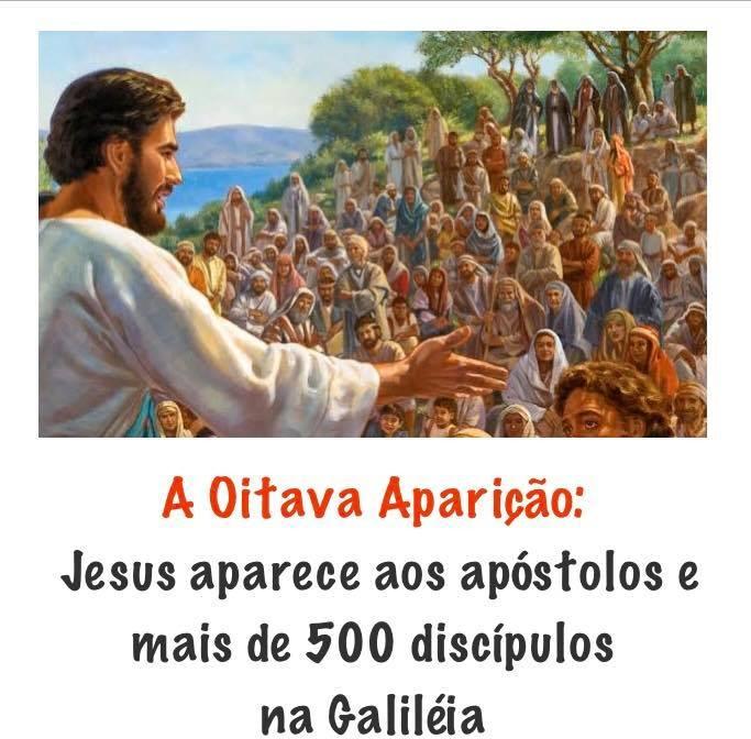 A OITAVA APARIÇÃO: AOS APÓSTOLOS E A MAIS DE 500 DISCÍPULOS NA GALILÉIA!