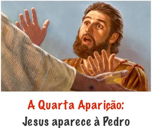 A QUARTA APARIÇÃO: JESUS APARECE A PEDRO!